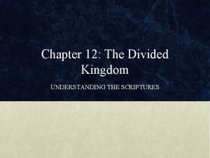 Chapter 12 The Divided Kingdom UNDERSTANDING THE SCRIPTURES