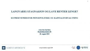1 LANGVARIG STAGNASJON OG LAVE RENTER LENGE KONSEKVENSER