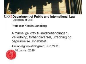 Professor Kirsten Sandberg Alminnelige krav til saksbehandlingen Veiledning