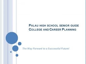 PALAU HIGH SCHOOL SENIOR GUIDE COLLEGE AND CAREER