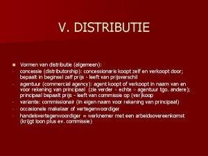 V DISTRIBUTIE n Vormen van distributie algemeen concessie
