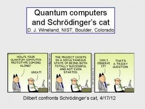 Quantum computers and Schrdingers cat D J Wineland