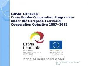 LatviaLithuania Cross Border Cooperation Programme under the European