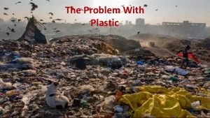 The Problem With The Problem Plastic with Plastic