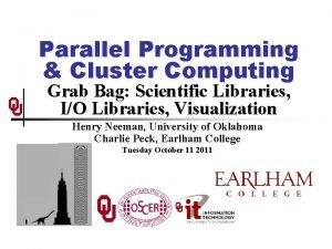 Parallel Programming Cluster Computing Grab Bag Scientific Libraries