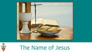 The Name of Jesus The Name of Jesus