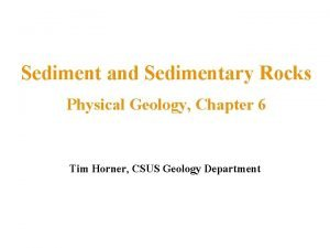 Sediment and Sedimentary Rocks Physical Geology Chapter 6