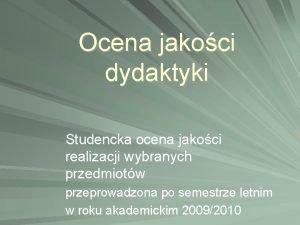 Ocena jakoci dydaktyki Studencka ocena jakoci realizacji wybranych