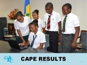 CAPE RESULTS www cxc org 1 CAPE REGIONAL