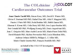The COLchicine Cardiovascular Outcomes Trial JeanClaude Tardif MD