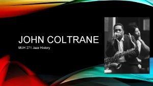 JOHN COLTRANE MUH 271 Jazz History EARLY YEARS