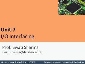 Unit7 IO Interfacing Prof Swati Sharma swati sharmadarshan