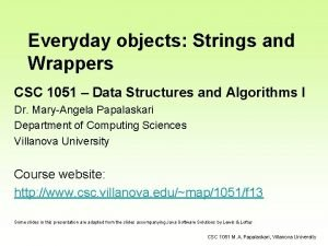 Everyday objects Strings and Wrappers CSC 1051 Data