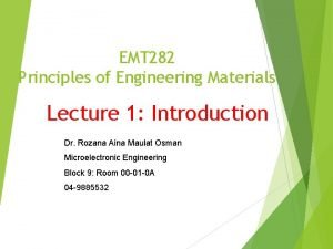 EMT 282 Principles of Engineering Materials Lecture 1
