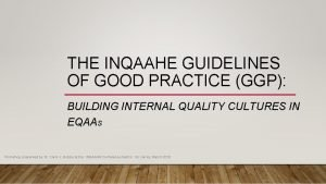 THE INQAAHE GUIDELINES OF GOOD PRACTICE GGP BUILDING