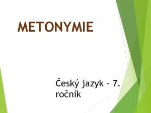 METONYMIE esk jazyk 7 ronk Metonymie penesen pojmenovn