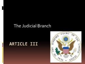 The Judicial Branch ARTICLE III Judicial Branch Interprets