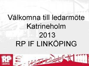 Vlkomna till ledarmte Katrineholm 2013 RP IF LINKPING