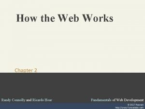 How the Web Works Chapter 2 Randy Connolly
