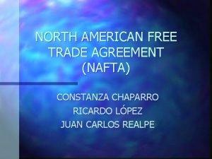 NORTH AMERICAN FREE TRADE AGREEMENT NAFTA CONSTANZA CHAPARRO