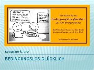 Sebastian Stranz BEDINGUNGSLOS GLCKLICH BLICHE VORSTELLUNG VOM GLCK