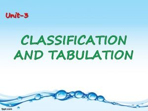 Unit3 CLASSIFICATION AND TABULATION Classification of data Classification