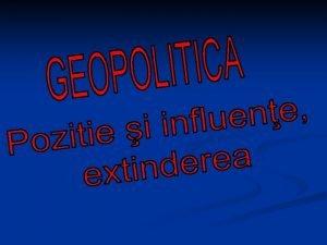 Geopolitica Teorie netiinific retrograd care susine c politica