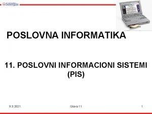 POSLOVNA INFORMATIKA 11 POSLOVNI INFORMACIONI SISTEMI PIS 9
