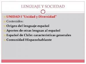 LENGUAJE Y SOCIEDAD UNIDAD I Unidad y Diversidad