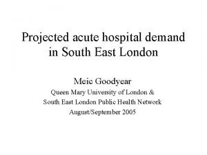 Projected acute hospital demand in South East London