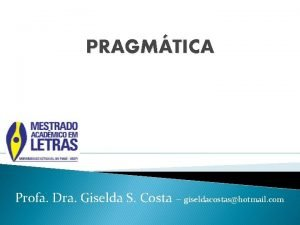 PRAGMTICA Profa Dra Giselda S Costa giseldacostashotmail com