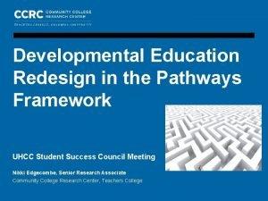 COMMUNITY COLLEGE RESEARCH CENTER UHCC Student Success Council