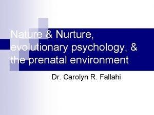 Nature Nurture evolutionary psychology the prenatal environment Dr