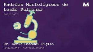 Padres Morfolgicos de Leso Pulmonar Patologia Dr Denis