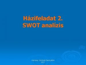 Hzifeladat 2 SWOT analzis Harsnyi Sznhzi Swot plda