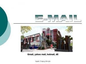 Gmail yahoo mail hotmail dll Nanik Triana M