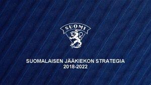 SUOMALAISEN JKIEKON STRATEGIA 2018 2022 SUOMALAISEN JKIEKON STRATEGIA