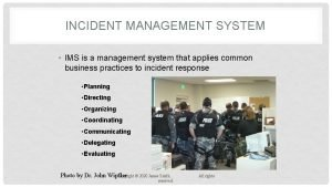 INCIDENT MANAGEMENT SYSTEM IMS is a management system