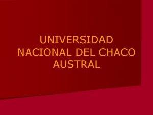 UNIVERSIDAD NACIONAL DEL CHACO AUSTRAL PROYECTO DE LEY