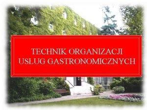 TECHNIK ORGANIZACJI USUG GASTRONOMICZNYCH TECHNIK ORGANIZACJI USUG GASTRONOMICZNYCH