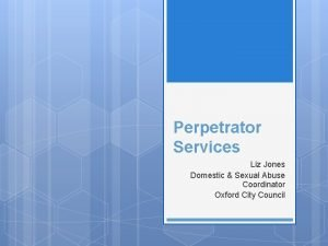 Perpetrator Services Liz Jones Domestic Sexual Abuse Coordinator