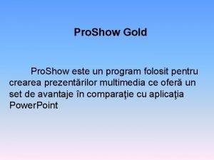 Pro Show Gold Pro Show este un program