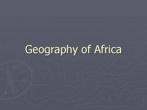 Geography of Africa Geography Africa is the second