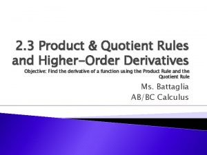 2 3 Product Quotient Rules and HigherOrder Derivatives