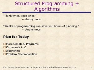 Structured Programming Algorithms Think twice code once Anonymous