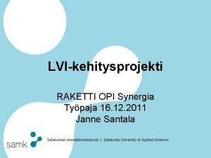 LVIkehitysprojekti RAKETTI OPI Synergia Typaja 16 12 2011