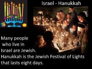 Israel Hanukkah Many people who live in Israel