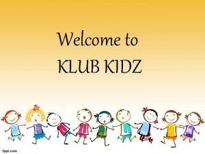 Welcome to KLUB KIDZ About Klub Kidz The