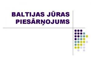 BALTIJAS JRAS PIESROJUMS Zinanai l Baltijas jras krastos