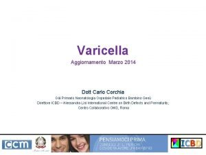 Varicella Aggiornamento Marzo 2014 Dott Carlo Corchia Gi